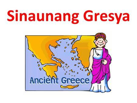 Sinaunang Gresya. Heograpiya ng Gresya matatagpuan sa dulong- timog ng Balkan Peninsula na nakatangos sa Dagat Mediterranean kabilang ang maliliit na.