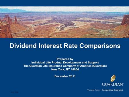 Dividend Interest Rate Comparisons Prepared by Individual Life Product Development and Support The Guardian Life Insurance Company of America (Guardian)