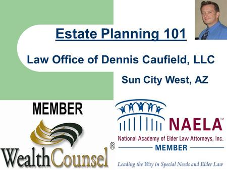 Sun City West, AZ Estate Planning 101 Law Office of Dennis Caufield, LLC.
