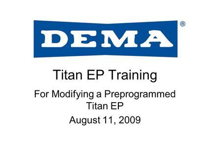 Titan EP Training For Modifying a Preprogrammed Titan EP August 11, 2009.