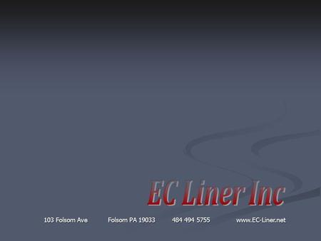 103 Folsom Ave Folsom PA 19033484 494 5755www.EC-Liner.net.