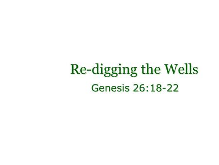 Re-digging the Wells Genesis 26:18-22. Water Water maintains life, health, and refreshmentWater maintains life, health, and refreshment Isaiah 12:3 You.