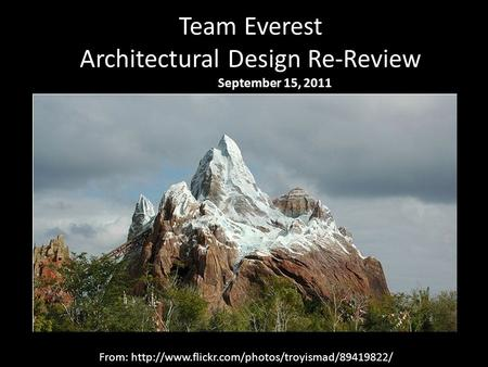 Team Everest Architectural Design Re-Review September 15, 2011 From: