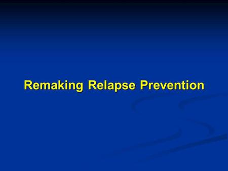 Remaking Relapse Prevention. Determinants of Relapse (Marlatt & Gordon, 1980) New type of cognitive-behavioral intervention Relapse prevention.
