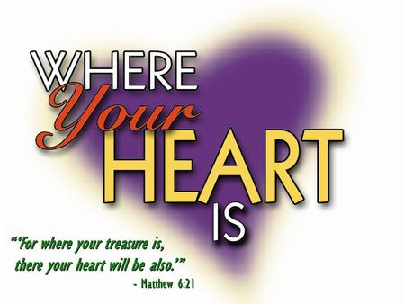 For where your treasure is, there your heart will be also. - Matthew 6:21 For where your treasure is, there your heart will be also. - Matthew 6:21.