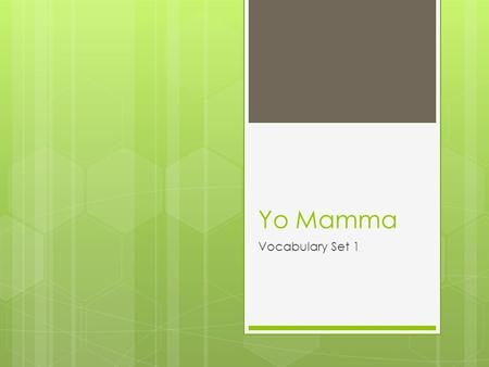 Yo Mamma Vocabulary Set 1. Yo mommas so vociferous, she melted her braces! Vo cif er ous {vuh SIF uhr uhs} or {voh SIF uhr uhs} Adj. Loud and forceful.