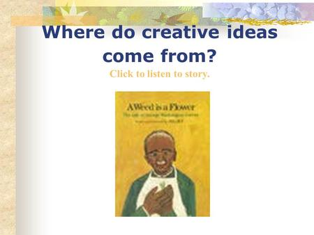 Where do creative ideas come from? Click to listen to story.