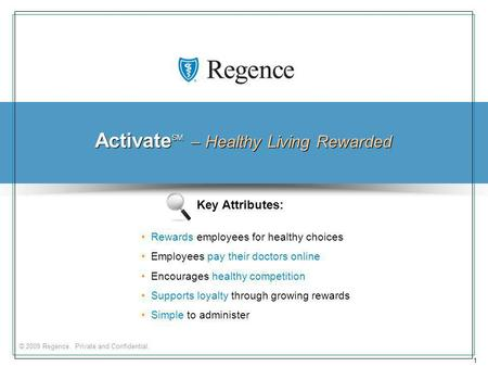 © 2009 Regence. Private and Confidential. 1 Activate SM – Healthy Living Rewarded Rewards employees for healthy choices Employees pay their doctors online.