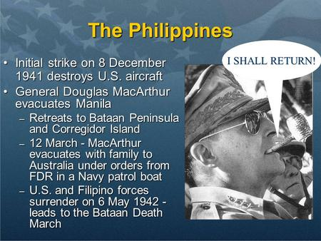 The Philippines Initial strike on 8 December 1941 destroys U.S. aircraftInitial strike on 8 December 1941 destroys U.S. aircraft General Douglas MacArthur.