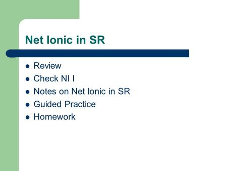 Net Ionic in SR Review Check NI I Notes on Net Ionic in SR Guided Practice Homework.