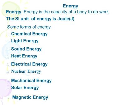 Energy Energy: Energy is the capacity of a body to do work.