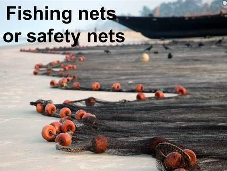Fishing nets or safety nets. Developing Church for the 21 st Century.