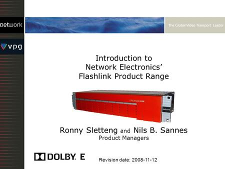 Introduction to Network Electronics Flashlink Product Range Ronny Sletteng and Nils B. Sannes Product Managers Revision date: 2008-11-12.
