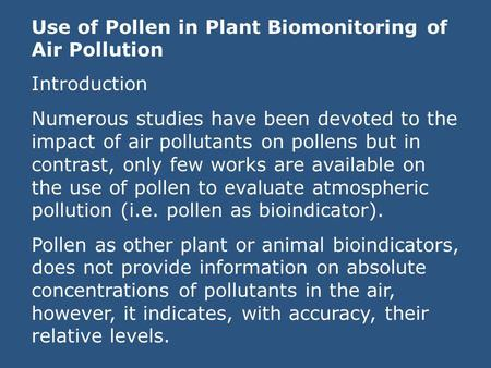 Use of Pollen in Plant Biomonitoring of Air Pollution Introduction Numerous studies have been devoted to the impact of air pollutants on pollens but in.