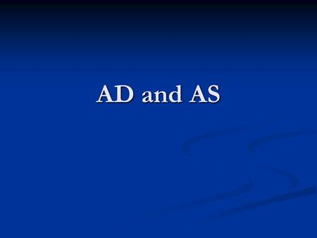 AD and AS. AGGREGATE DEMAND (AD): The quantity of real GDP demanded (total quantity of G&S that all buyers in an economy want to buy) at different price.