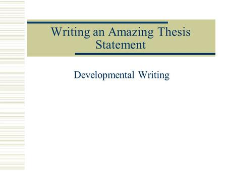 Writing an Amazing Thesis Statement Developmental Writing.