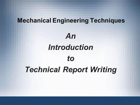 Mechanical Engineering Techniques An Introduction to Technical Report Writing.
