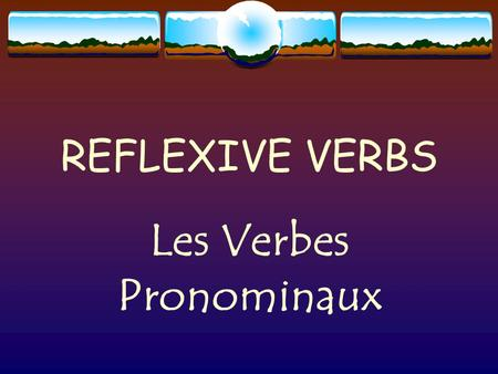REFLEXIVE VERBS Les Verbes Pronominaux When to use a reflexive verb The action is performed by the subject on itself. The verb has a reflexive pronoun.