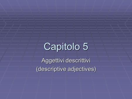 Capitolo 5 Aggettivi descrittivi (descriptive adjectives)