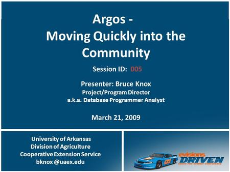 University of Arkansas Division of Agriculture Cooperative Extension Service Argos - Moving Quickly into the Community Presenter: Bruce.