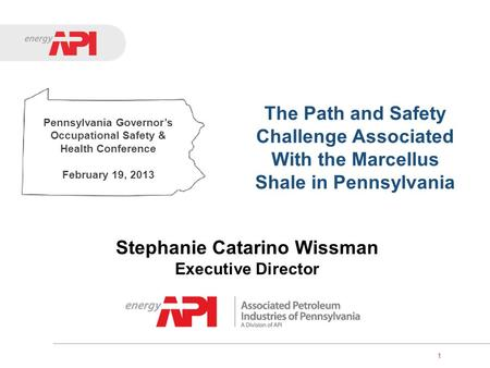1 The Path and Safety Challenge Associated With the Marcellus Shale in Pennsylvania Stephanie Catarino Wissman Executive Director Pennsylvania Governors.