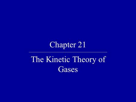 Chapter 21 The Kinetic Theory of Gases. Quick Quiz 21.1 Two containers hold an ideal gas at the same temperature and pressure. Both containers hold the.
