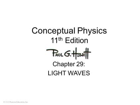 © 2010 Pearson Education, Inc. Conceptual Physics 11 th Edition Chapter 29: LIGHT WAVES.