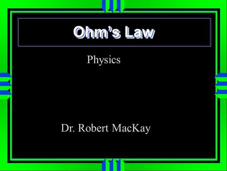 Ohms Law Physics Dr. Robert MacKay. Voltage (Volts) Electrical Pressure + - + - V.