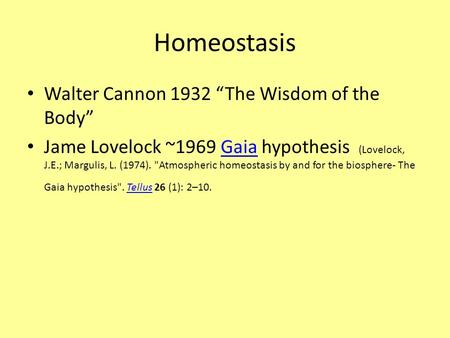 Homeostasis Walter Cannon 1932 The Wisdom of the Body Jame Lovelock ~1969 Gaia hypothesis (Lovelock, J.E.; Margulis, L. (1974). Atmospheric homeostasis.