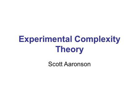 Experimental Complexity Theory Scott Aaronson. Theoretical physics is to this… as theoretical computer science is to what?