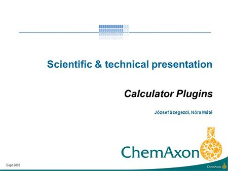 Scientific & technical presentation Calculator Plugins József Szegezdi, Nóra Máté Sept 2005.