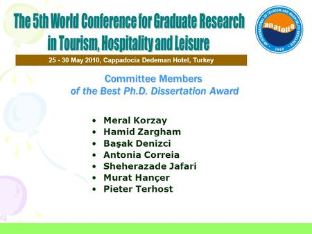 Committee Members of the Best Ph.D. Dissertation Award 25 - 30 May 2010, Cappadocia Dedeman Hotel, Turkey Meral Korzay Hamid Zargham Başak Denizci Antonia.