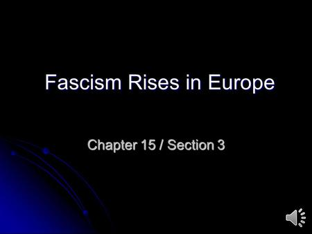 Chapter 15 / Section 3 Fascism Rises in Europe In the 1920s and 1930s, the rise of totalitarian governments in Germany and Italy was largely due to the.