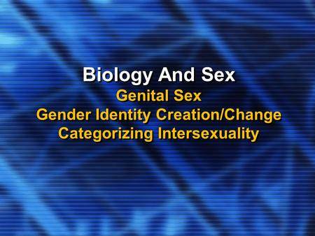 Biology And Sex Genital Sex Gender Identity Creation/Change Categorizing Intersexuality.