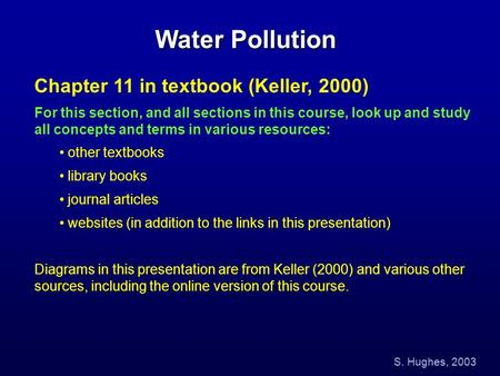 Water Pollution Chapter 11 in textbook (Keller, 2000) For this section, and all sections in this course, look up and study all concepts and terms in various.
