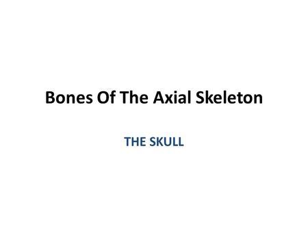 Bones Of The Axial Skeleton THE SKULL. Figure 7.1a Skull Thoracic cage (ribs and sternum) (a) Anterior view Facial bones Cranium Sacrum Vertebral column.