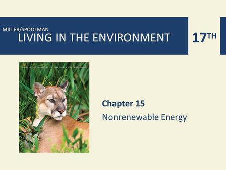 17 TH MILLER/SPOOLMAN LIVING IN THE ENVIRONMENT Chapter 15 Nonrenewable Energy.