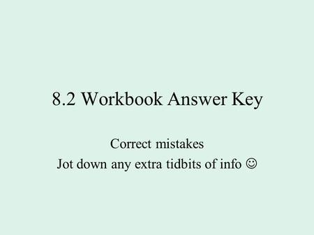 8.2 Workbook Answer Key Correct mistakes Jot down any extra tidbits of info.