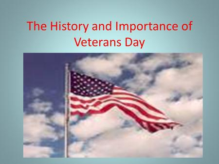 The History and Importance of Veterans Day. The History of Veterans Day This U.S. holiday stretches back to the end of World War I and commemorates the.