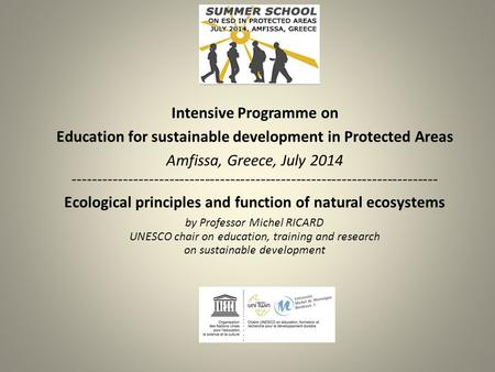 Intensive Programme on Education for sustainable development in Protected Areas Amfissa, Greece, July 2014 ------------------------------------------------------------------------