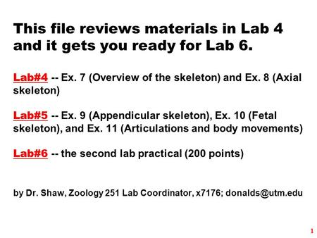 This file reviews materials in Lab 4 and it gets you ready for Lab 6. Lab#4 -- Ex. 7 (Overview of the skeleton) and Ex. 8 (Axial skeleton) Lab#5 -- Ex.