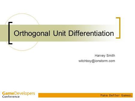 Orthogonal Unit Differentiation Harvey Smith witchboy@ionstorm.com.