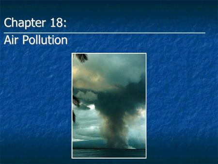 Chapter 18: Air Pollution. Atmosphere Review Troposphere: Layer closest to earth Most dense layer Extends only 17 km (11 miles) above sea level at the.
