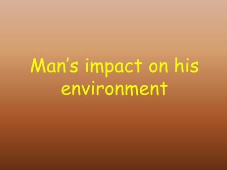 Man's impact on his environment Human population growth Until recently, human population has been increasing very slowly because of a high death rate.