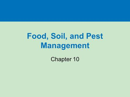 Food, Soil, and Pest Management Chapter 10. Three big ideas ~ 1billion do not get enough to eat and ~1billion people eat too much. Modern industrialized.