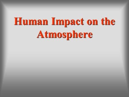 Human Impact on the Atmosphere. Pollution Thorpe, Gary S., M.S., (2002). Barron's How to prepare for the AP Environmental Science Advanced Placement Exam.