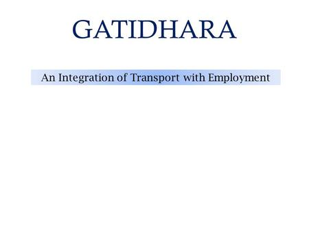 GATIDHARA An Integration of Transport with Employment.