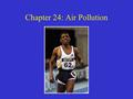 Chapter 24: Air Pollution. A Brief History of Air Pollution The atmosphere has long been a sink for waste disposal. Long history of recognition of the.
