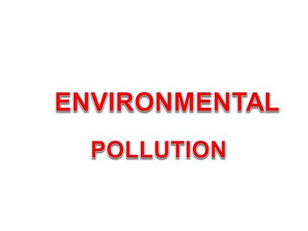 "Environmental pollution may be defined as, ""the unfavorable alteration of our surroundings"". It changes the quality of air, water and land which interferes."