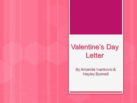 Valentine's Day Letter By Amanda Ivankovic & Hayley Bunnell.